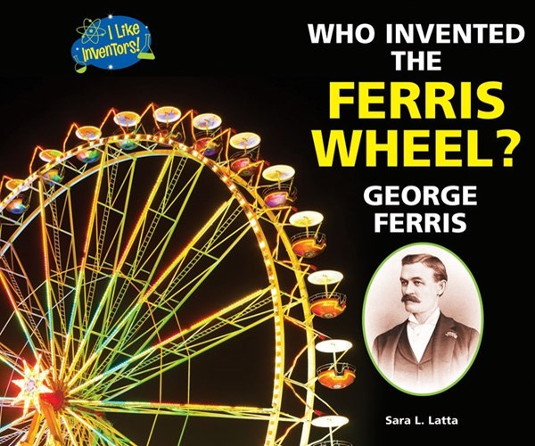 Who Invented the Ferris Wheel?